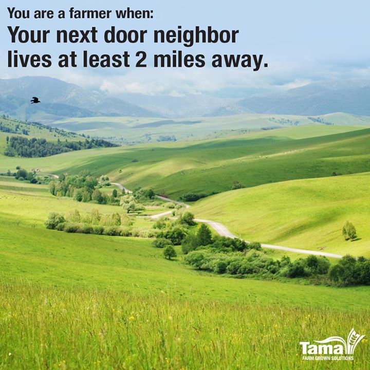 You are farmer when: Your next door neighbor lives at least 2 miles away