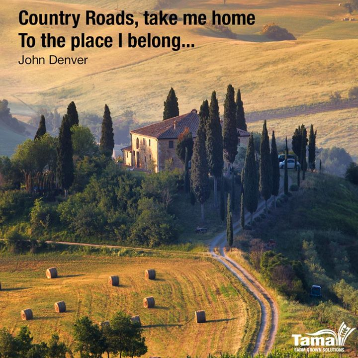Country Roads, take me home to the place i belong