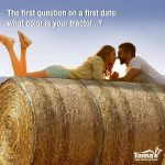 The first question on a first date: what color is your tractor... ?